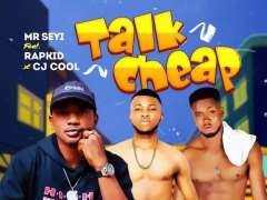 Mr Seyi x Rapkid x CJcool - Talk Cheap