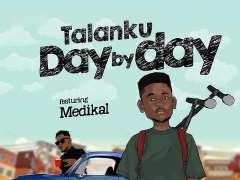 Talanku - Day By Day feat Medikal