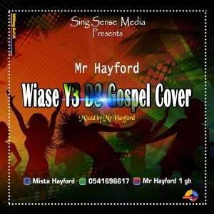 Audio: Mr. Hayford - Wiase Y3 D3 Gospel cover (Mixed by Mr. Hayford)