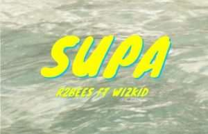 R2Bees Drops Another jam 'Supa' with Wizkid