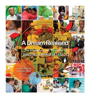 A Dream Realised: The Challenges and Triumphs of Building a Mandela Legacy