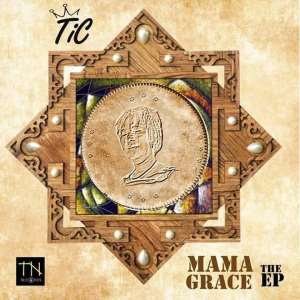 TiC Drops EP Titled 'Mama Grace'