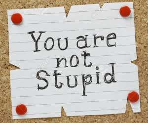 You and I are Not Stupid. Are We?