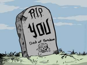 You Will Die Bored