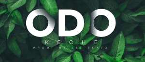 """Keche Revamps With New Single Titled  """"Odo""""."""