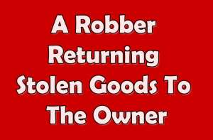 A Robber Returning Stolen Goods To The Owner