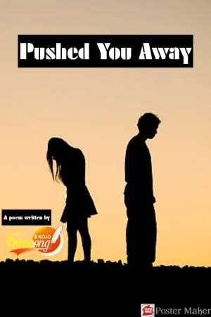 Pushed You Away