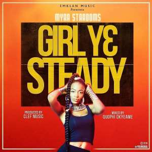 Myra Stardoms - Girl Y3 Steady (Prod By Clerf Music and Mixed By Quophi Okyeame)