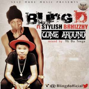 Come Around - BlingD [@blingofficial] Ft. Style Brhizzhy
