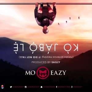 Music Premiere : Against All Odds... Mo'eazy Premieres New Single, Kòjábólè!