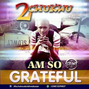 Gospel Music : 2chukwu-Am So Grateful (Prod.by Sunny P)-{@2chukwu, @stuntfmc}