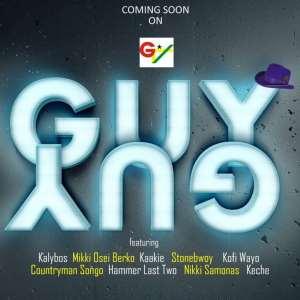 Kalybos, Stonebwoy, Kofi Wayo, Countryman Songo And Others In New TV Series – ''Guy Guy''
