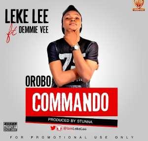 MUSIC: Leke Lee - Orobo Commando Featuring Demmie Vee