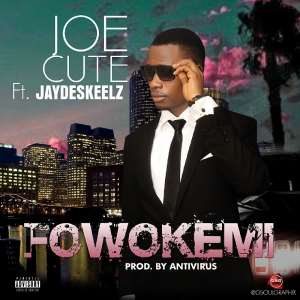 "Music: Joe Cute ~ ""Fowokemi""Ft. JayDe (Prod. By AntiVirus)"