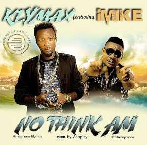 Music: Klymax Ft. iMike – No Think Am [@Maximum_KlymaX]
