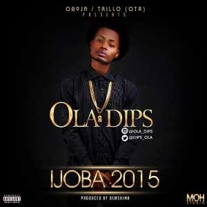 New Music : Ola Dips (@dips_ola) - Ijoba 2015Prod By Bemshima (@iamBemshima)
