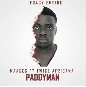 Music : Maaseg Dagaati - PaddyMan (ft. Twice Africana)