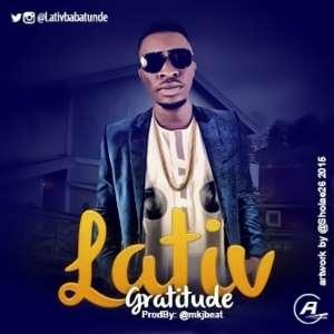 Music :Lativ (@LATIVBABATUNDE) - Gratitude