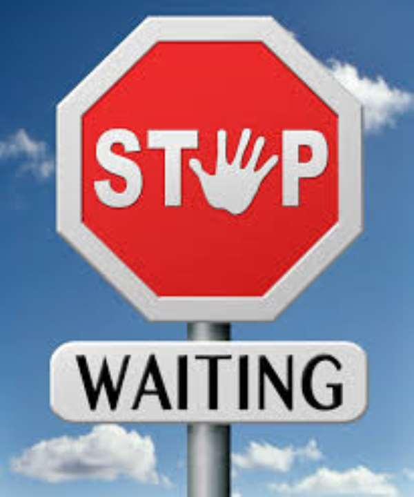 Stop Waiting and Start Preparing