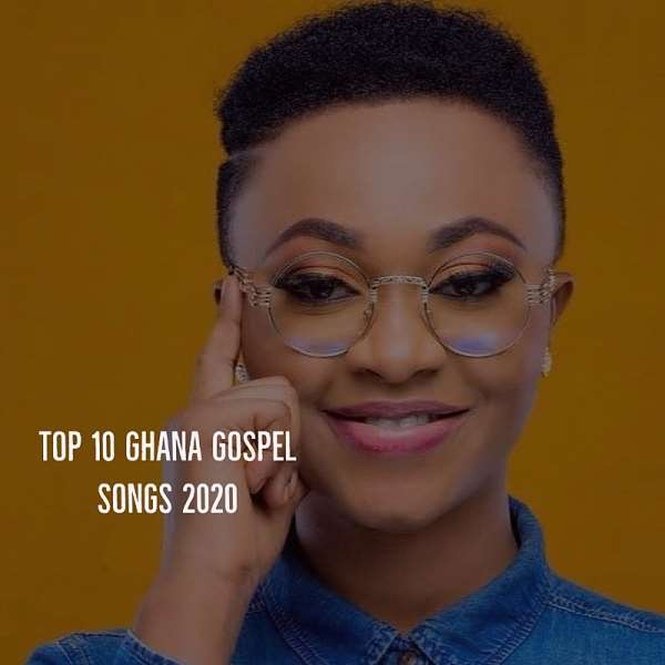 Top 10 Ghanaian Gospel Songs In 2020