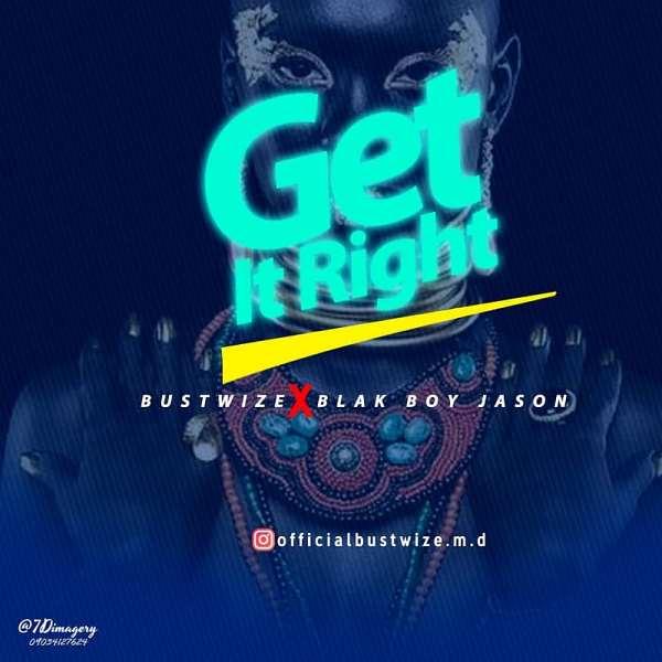 Music: Bustwize x Blak Boy Jason - Get It Right