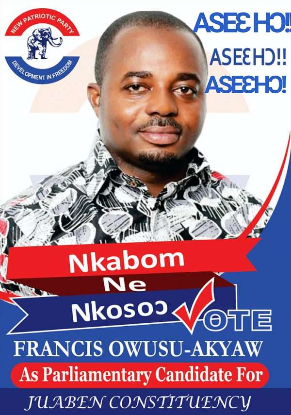 A Vote For Hon Francis Owusu-Akyaw Represents Development And Transformation Of Juaben Constituency