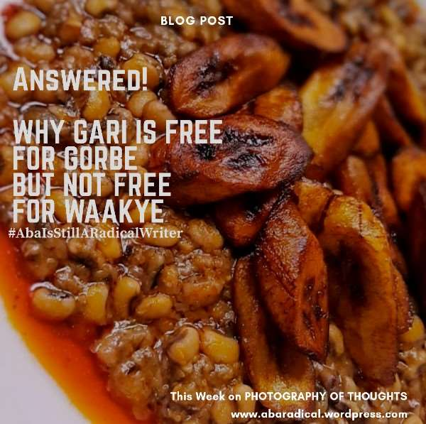 Answered: Why Gari Is Free For Gorbe But Not Free For Waakye!
