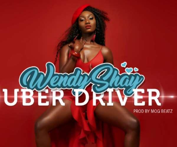 Music: Wendy Shay - Uber Driver (Prod. by MOG Beatz)