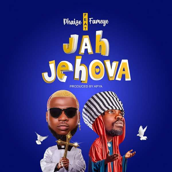 Phaize Gh release another mind blow song titled Jah Jehova featuring Fameye