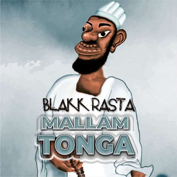 Blakk Rasta Drops Monster Banger 'MALLAM TONGA'