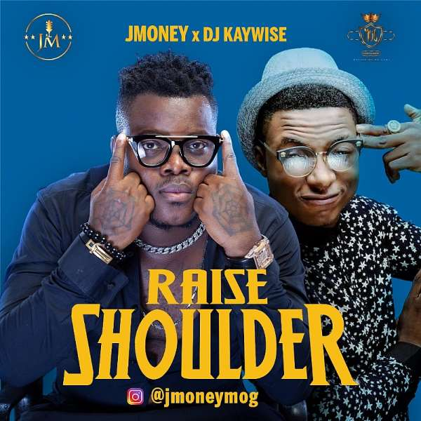"""JMoney teams up with DJ Kaywise to dish out a new single titled """"Raise Shoulder"""