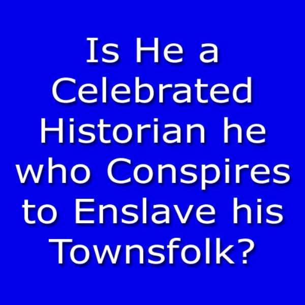 Is He a Celebrated Historian he who Conspires to Enslave his Townsfolk?