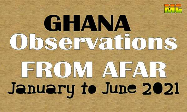 Observations From Afar: Half Term Report On Ghana – January To June 2021