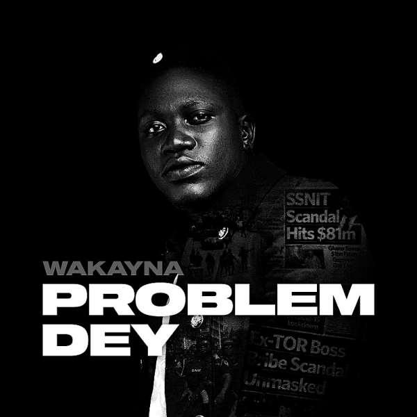 Wakayna unveils new single ''Problem Dey''