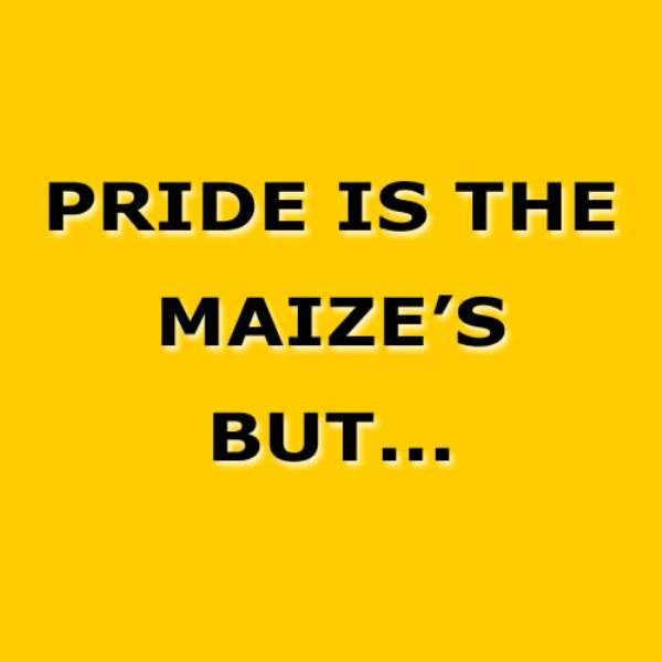 Pride Is The Maize's But...