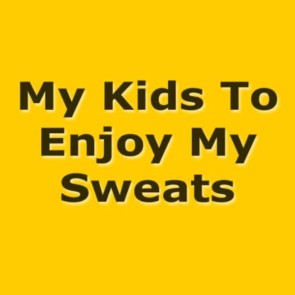I Wish My Kids To Enjoy My Sweats But Not Pay For My Shame