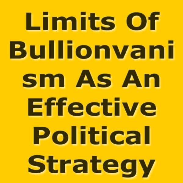 The Limits Of Bullionvanism As An Effective Political Strategy
