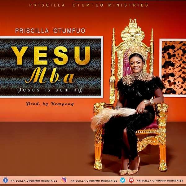 'Yesu Mba', 'Jesus Is Coming' Is Priscilla Otumfuo Latest Single