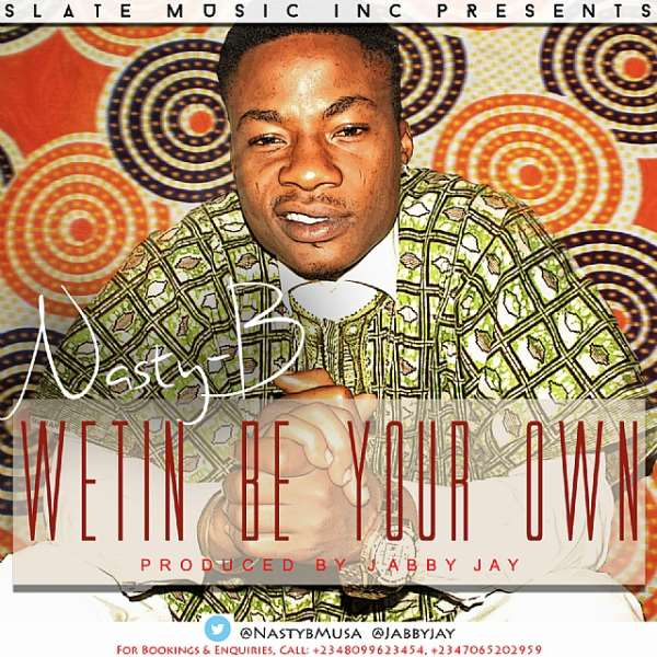 Nasty B - Wetin Be Your Own (Prod By Jabby Jay)