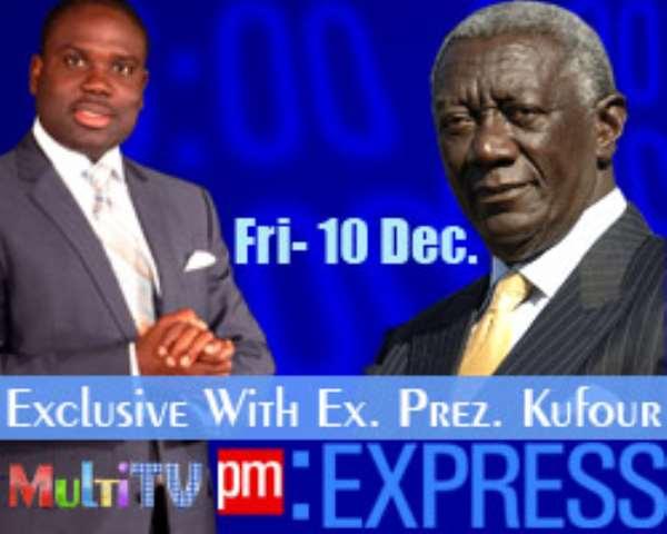 PM:EXPRESS hosts ex-President John Kufuor on Multi TV Friday