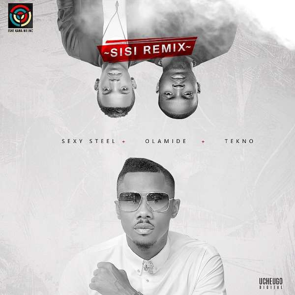 Music: Sexy Steel Ft. Olamide & Tekno - Sisi (Remix)