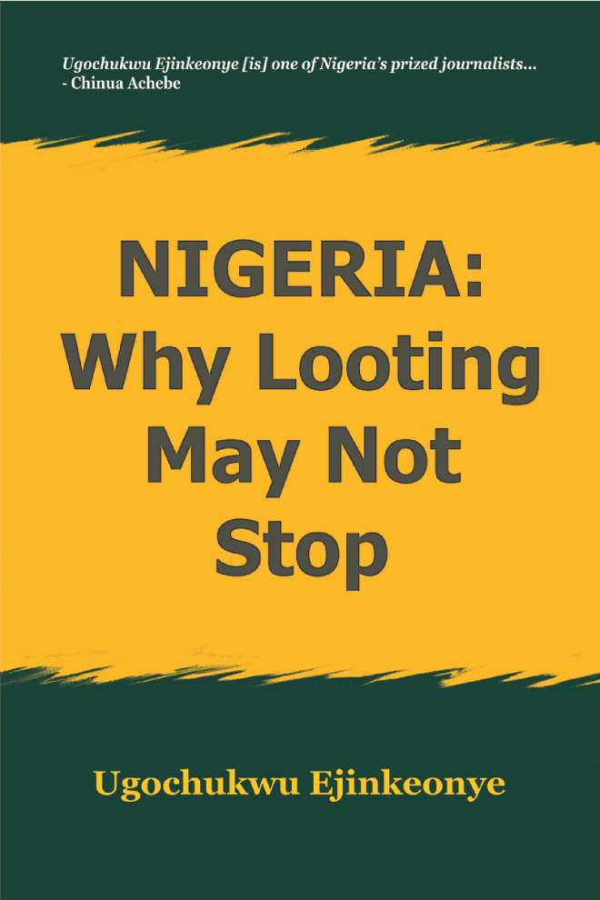 A new book every African must read: For more info: https://ugowrite.blogspot.com/2019/02/nigeria-why-looting-may-not-stop-new.html