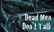 Dead Men Don't Talk!