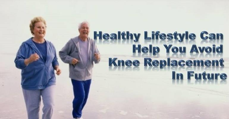 Healthy Lifestyle Can Help You Avoid Knee Replacement In Future