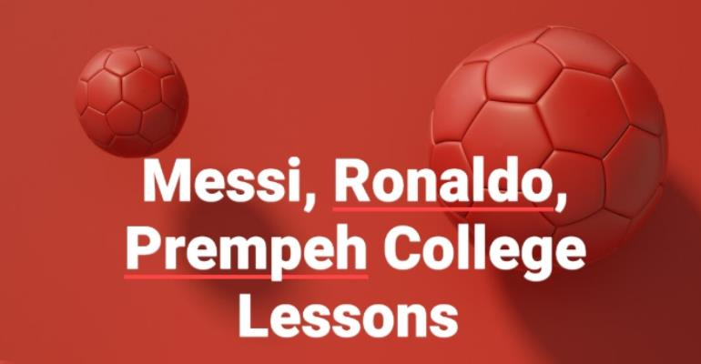 Messi, Ronaldo, Prempeh College Lessons
