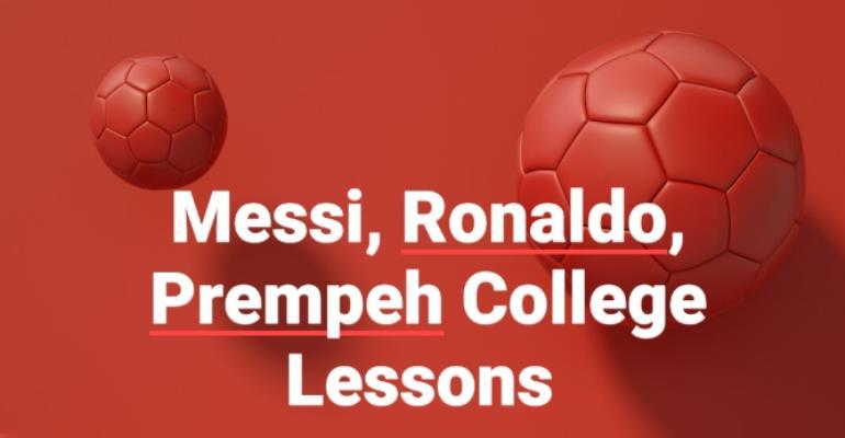 Messi, Ronaldo, Prempeh College Lessons
