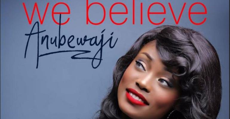 "AnuBewaji Releases New Hit ""We Believe"""