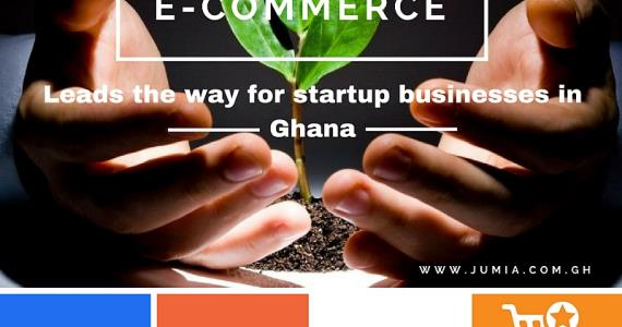 E- Commerce Leads The Way For Startup Businesses In Ghana