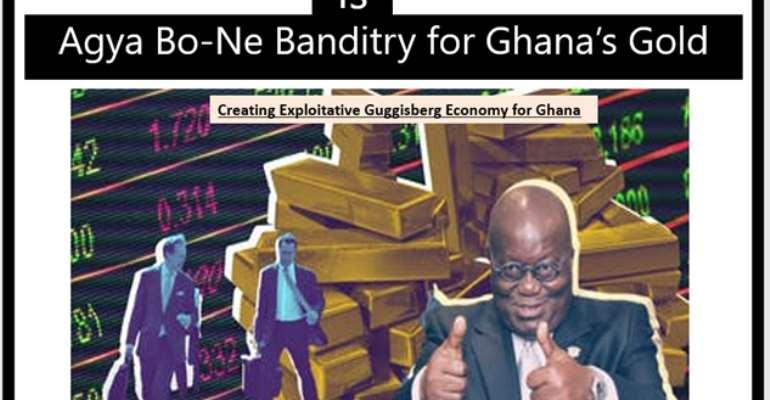 "Bandits: That ""Agya Bo-Ne"" Cronynist, Nepotistic Tax Haven For Ghana's Gold"