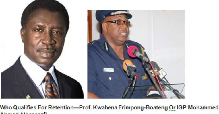 Who Qualifies For Retention—Prof. Kwabena Frimpong-Boateng Or  IGP Mohammed Ahmed Alhassan?